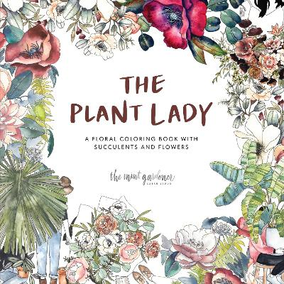 The Plant Lady: A Floral Coloring Book with Succulents and Flowers book