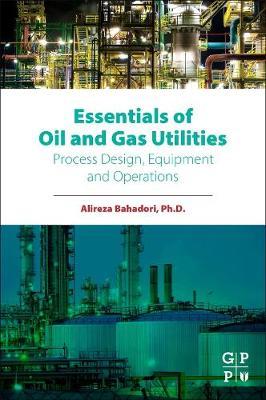 Essentials of Oil and Gas Utilities by Alireza Bahadori