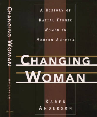 Changing Woman: A History of Racial Ethnic Women in Modern America by Karen Anderson