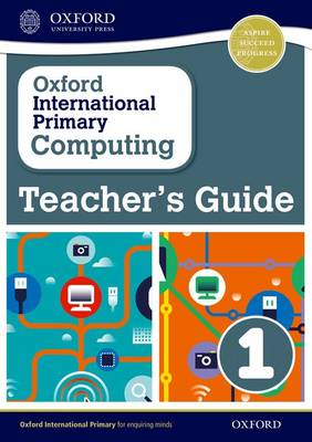 Oxford International Primary Computing: Teacher's Guide 1 by Alison Page
