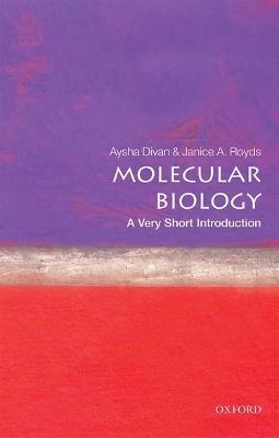 Molecular Biology: A Very Short Introduction by Aysha Divan