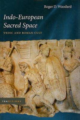 Indo-European Sacred Space by Roger D. Woodard