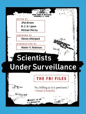 Scientists Under Surveillance: The FBI Files by JPat Brown