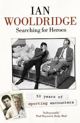 Searching for Heroes by Ian Wooldridge