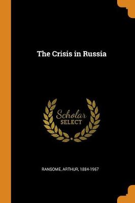 The Crisis in Russia by Arthur Ransome