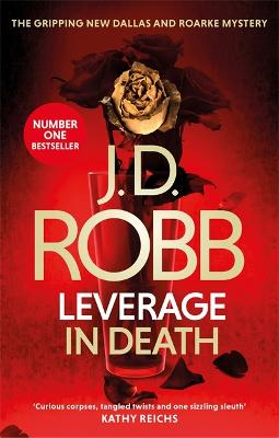 Leverage in Death: An Eve Dallas thriller (Book 47) by J. D. Robb