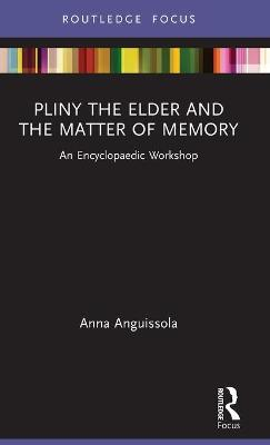 Pliny the Elder and the Matter of Memory: An Encyclopaedic Workshop book