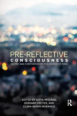 Pre-reflective Consciousness: Sartre and Contemporary Philosophy of Mind book