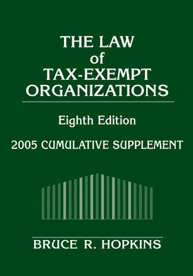 The Law of Tax-Exempt Organizations 2005 Cumulative Supplement by Bruce R. Hopkins