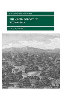Archaeology of Micronesia by Paul Rainbird