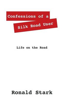 Confessions of a Silk Road User: Life on the Road book
