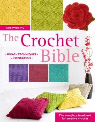 The Crochet Bible by Sue Whiting