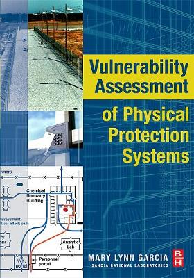 Vulnerability Assessment of Physical Protection Systems by Mary Lynn Garcia