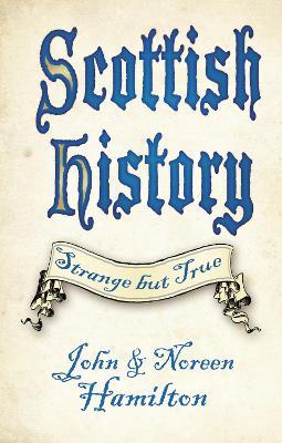 Scottish History: Strange but True by John Hamilton