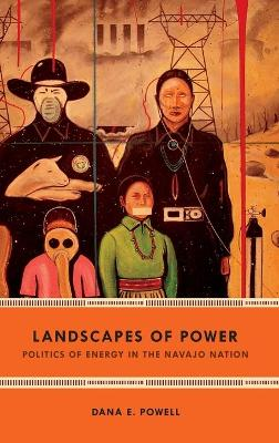 Landscapes of Power by Dana E. Powell