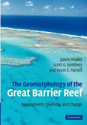 The Geomorphology of the Great Barrier Reef by David Hopley