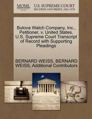 Bulova Watch Company, Inc., Petitioner, V. United States. U.S. Supreme Court Transcript of Record with Supporting Pleadings by Bernard Weiss