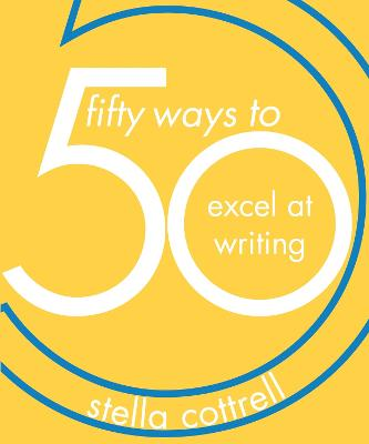 50 Ways to Excel at Writing by Stella Cottrell