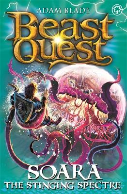 Beast Quest: Soara the Stinging Spectre by Adam Blade