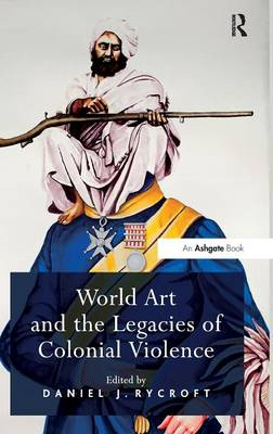 World Art and the Legacies of Colonial Violence book