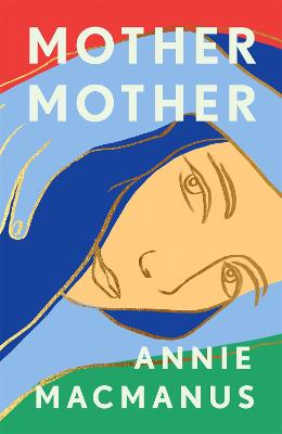 Mother Mother: The Sunday Times Bestseller by Annie Macmanus
