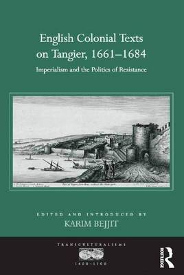 English Colonial Texts on Tangier, 1661-1684 by Karim Bejjit