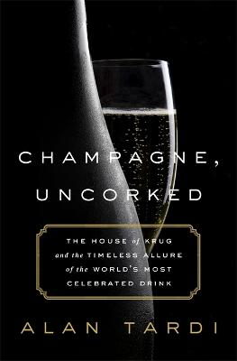 Champagne, Uncorked by Alan Tardi