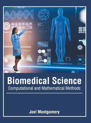 Biomedical Science: Computational and Mathematical Methods by Joel Montgomery