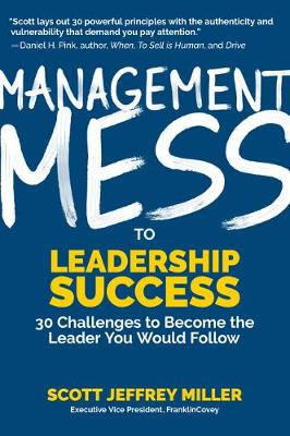 Management Mess to Leadership Success: 30 Challenges to Become the Leader You Would Follow (Wall Street Journal Best Selling Author, Leadership Mentoring & Coaching, Management Science & Skills) by Scott Jeffrey Miller