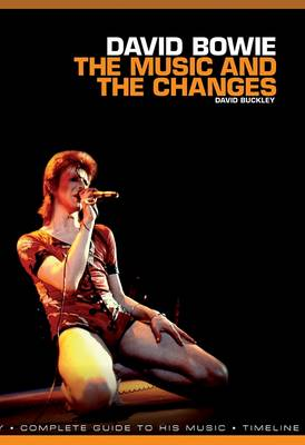 David Bowie: The Music and the Changes by David Buckley