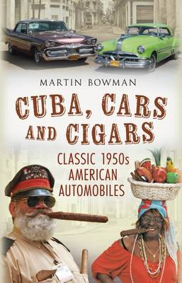 Cuba, Cars and Cigars by Martin W. Bowman