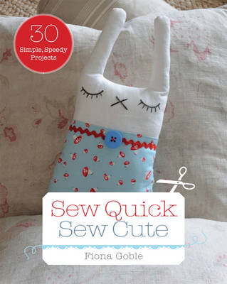 Sew Quick, Sew Cute by Fiona Goble