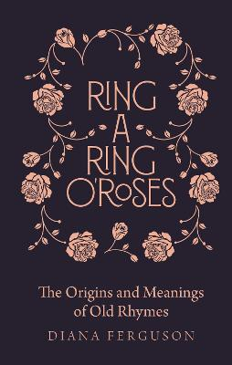 Ring-a-Ring o'Roses: Old Rhymes and Their True Meanings book