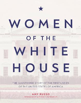 Women of the White House: The Illustrated Story of the First Ladies of the United States of America book