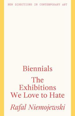 Biennials: The Exhibitions we Love to Hate book