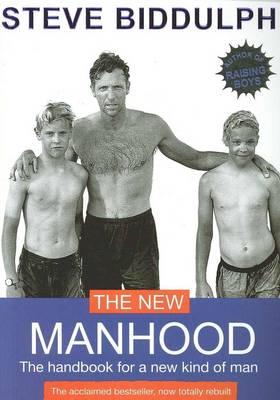 The New Manhood: The Handbook for a New Kind of Man by Steve Biddulph