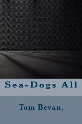 Sea-Dogs All by Tom Bevan