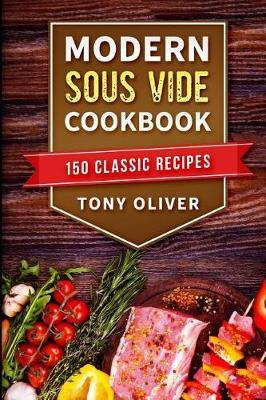 Modern Sous Vide Cookbook by Tony Oliver