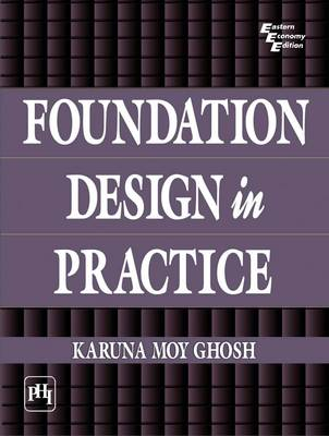 Foundation Design in Practice by Karuna Moy Ghosh