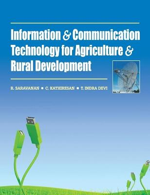Information and Communication Technology for Agriculture and Rural Development by R. Saravanan