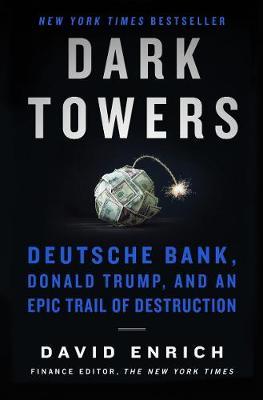 Dark Towers: Deutsche Bank, Donald Trump, And An Epic Trail Of Destruction book