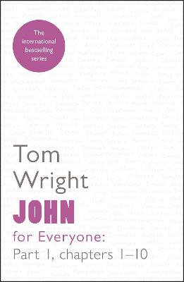 John for Everyone  Part 1: Chapters 1-10 by Tom Wright