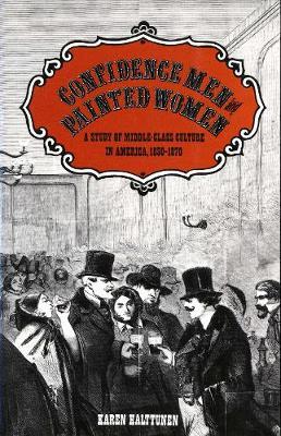 Confidence Men and Painted Women by Karen Halttunen