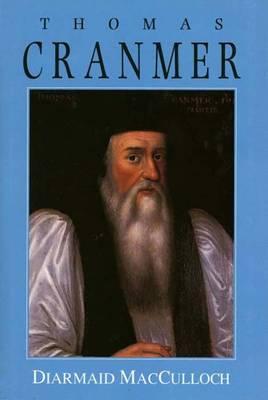 Thomas Cranmer: A Life by Diarmaid MacCulloch