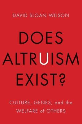 Does Altruism Exist? by David Sloan Wilson