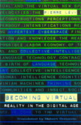 Becoming Virtual: Reality in the Digital Age by Pierre Levy