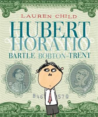 Hubert Horatio Bartle Bobton-Trent by Lauren Child