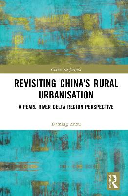 Revisiting China's Rural Urbanisation: A Pearl River Delta Region Perspective book