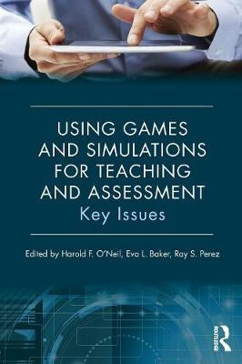 Using Games and Simulations for Teaching and Assessment by Harold F. O'Neil, Jr.