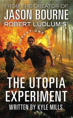 Robert Ludlum's (TM) the Utopia Experiment by Kyle Mills